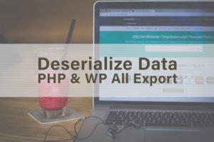 Unserialize data from WP All Export